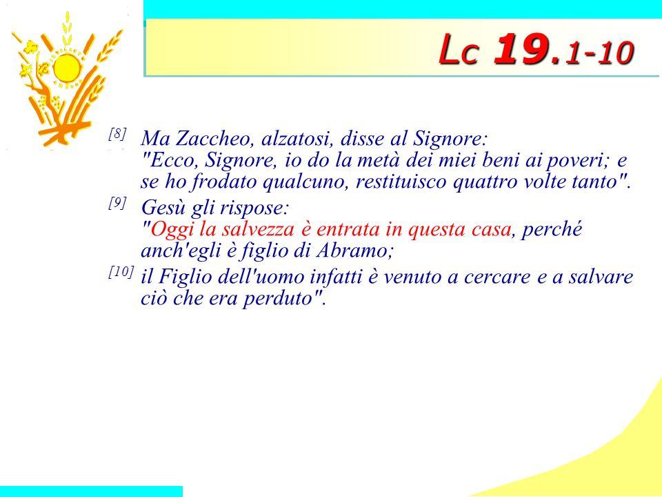 L c 19. 1-10 [8] Ma Zaccheo, alzatosi, disse al Signore: