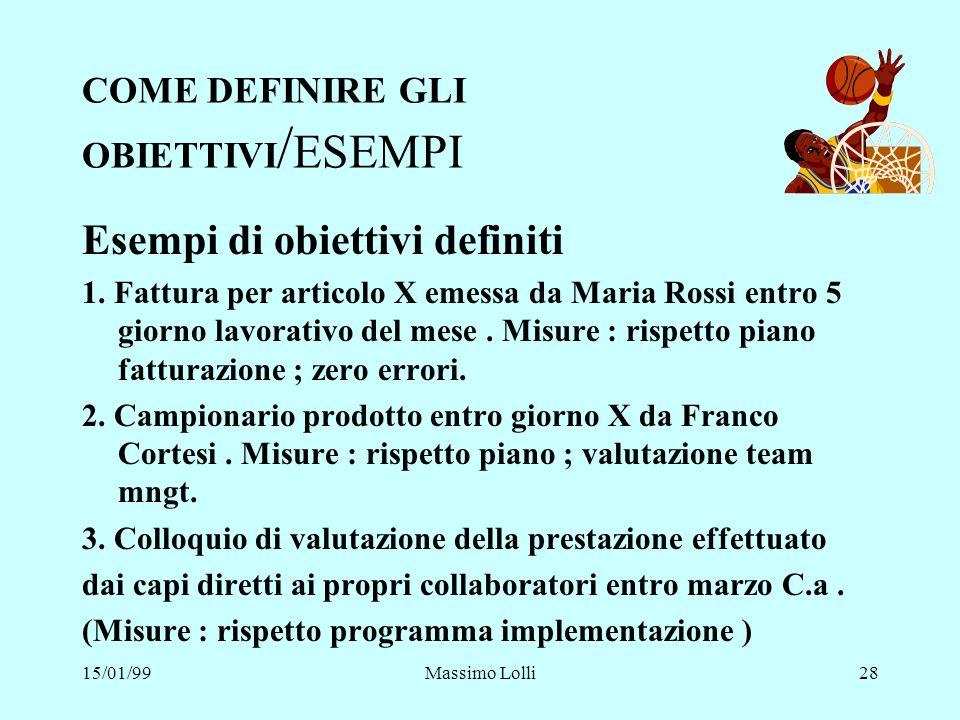 15/01/99Massimo Lolli28 COME DEFINIRE GLI OBIETTIVI / ESEMPI Esempi di obiettivi definiti 1. Fattura per articolo X emessa da Maria Rossi entro 5 gior
