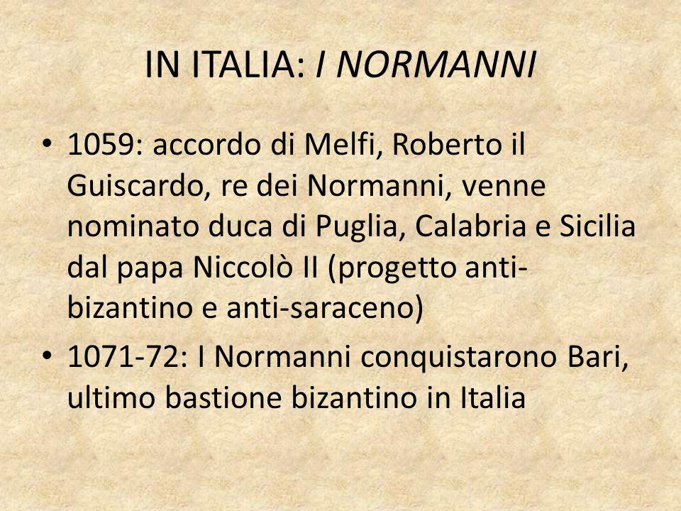 IN ITALIA: I NORMANNI 1059: accordo di Melfi, Roberto il Guiscardo, re dei Normanni, venne nominato duca di Puglia, Calabria e Sicilia dal papa Niccol