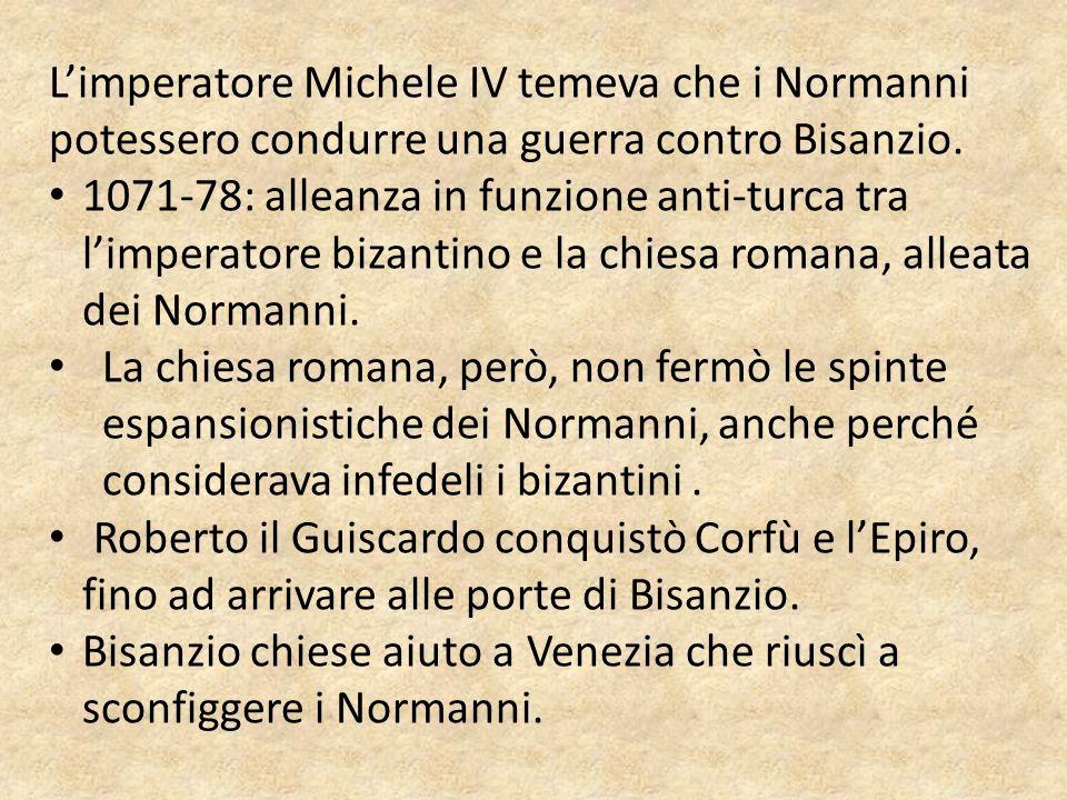 Limperatore Michele IV temeva che i Normanni potessero condurre una guerra contro Bisanzio. 1071-78: alleanza in funzione anti-turca tra limperatore b