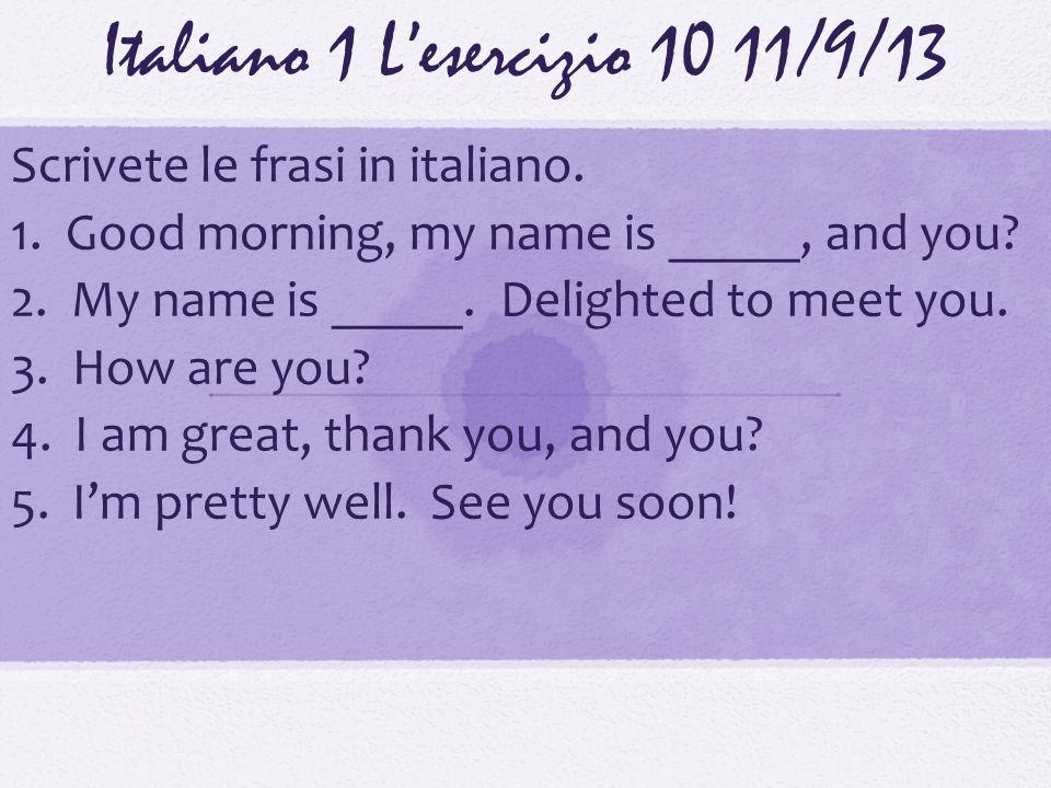 Italiano 1 Lesercizio 1011/9/13 Scrivete le frasi in italiano.