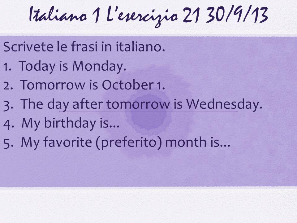 Italiano 1 Lesercizio 2130/9/13 Scrivete le frasi in italiano.