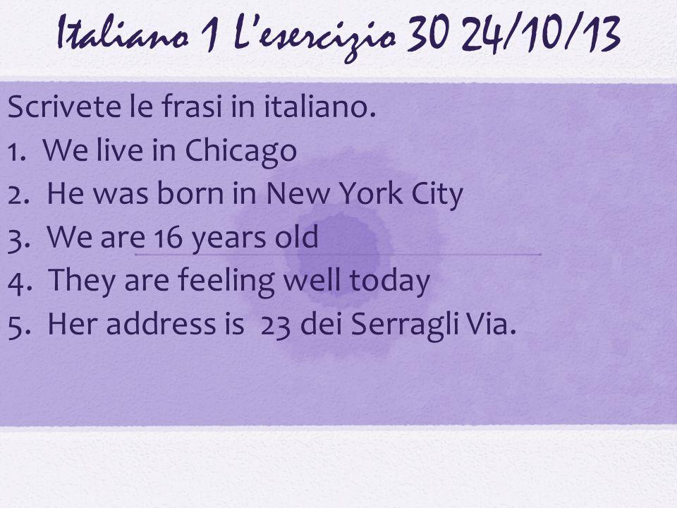 Italiano 1 Lesercizio 3024/10/13 Scrivete le frasi in italiano.