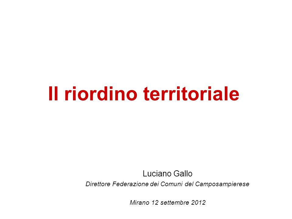 Il riordino territoriale Luciano Gallo Direttore Federazione dei Comuni del Camposampierese Mirano 12 settembre 2012