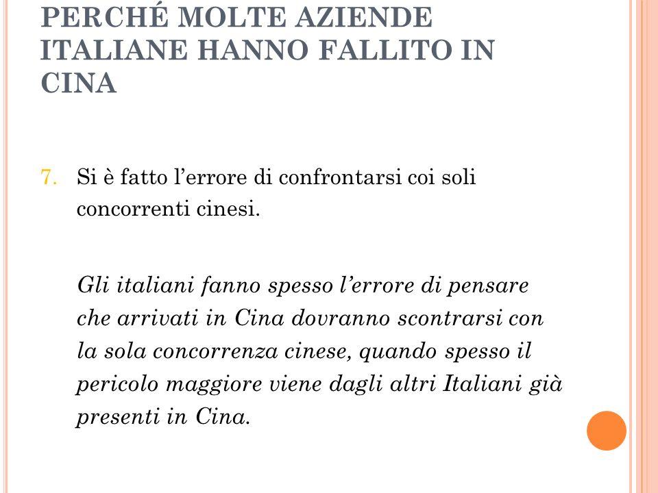 PERCHÉ MOLTE AZIENDE ITALIANE HANNO FALLITO IN CINA 7. Si è fatto lerrore di confrontarsi coi soli concorrenti cinesi. Gli italiani fanno spesso lerro