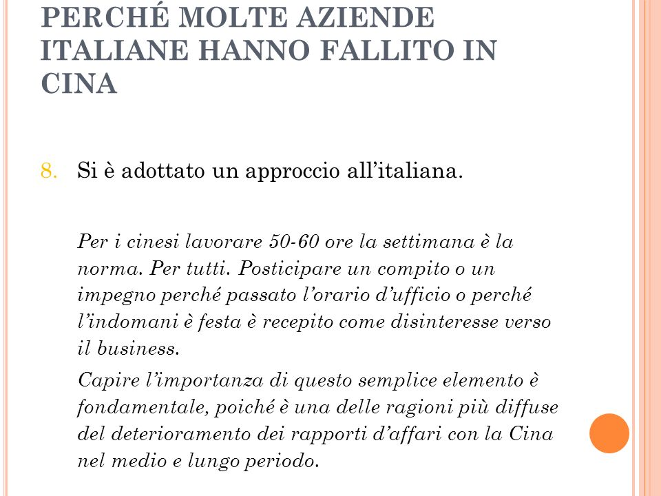 PERCHÉ MOLTE AZIENDE ITALIANE HANNO FALLITO IN CINA 8. Si è adottato un approccio allitaliana. Per i cinesi lavorare 50-60 ore la settimana è la norma