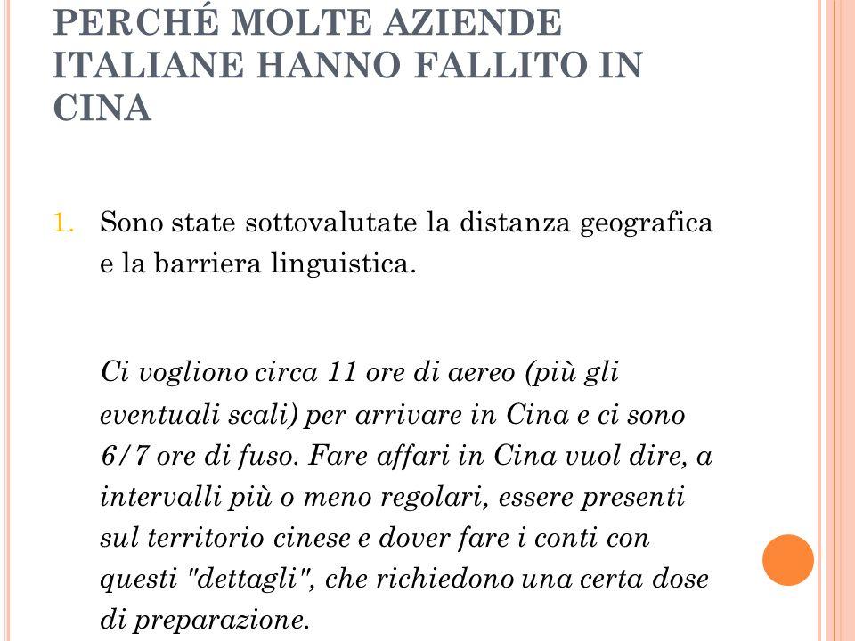 PERCHÉ MOLTE AZIENDE ITALIANE HANNO FALLITO IN CINA 1.Sono state sottovalutate la distanza geografica e la barriera linguistica. Ci vogliono circa 11