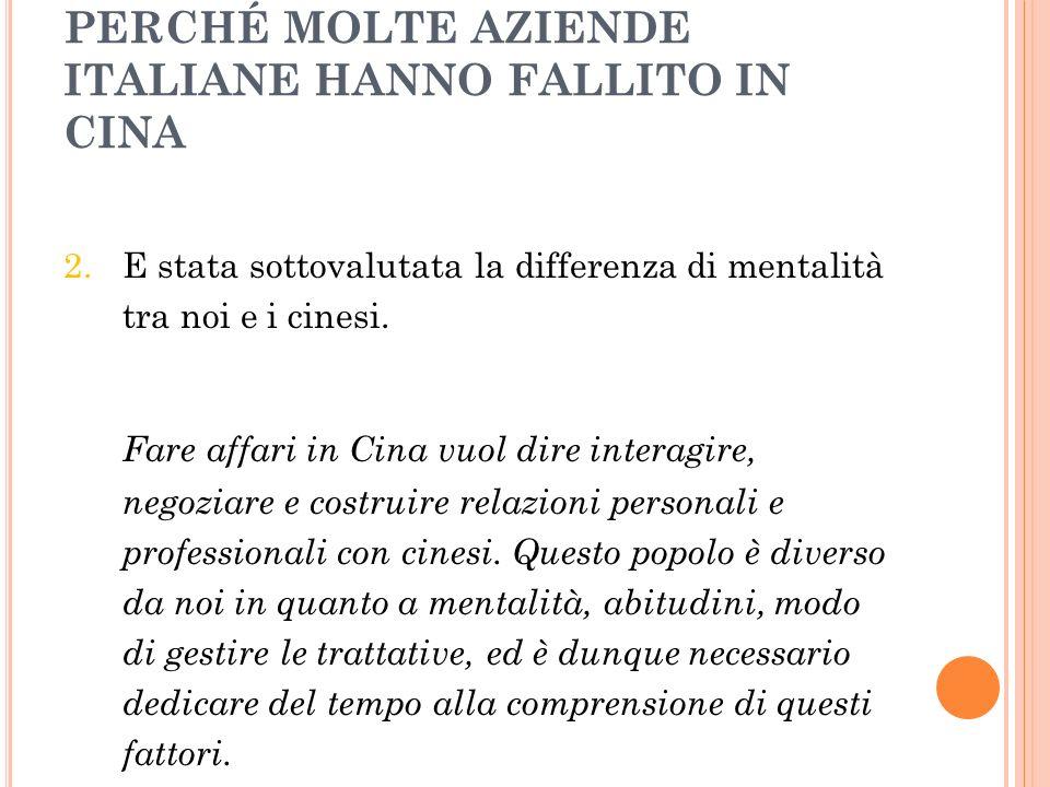 PERCHÉ MOLTE AZIENDE ITALIANE HANNO FALLITO IN CINA 2. E stata sottovalutata la differenza di mentalità tra noi e i cinesi. Fare affari in Cina vuol d