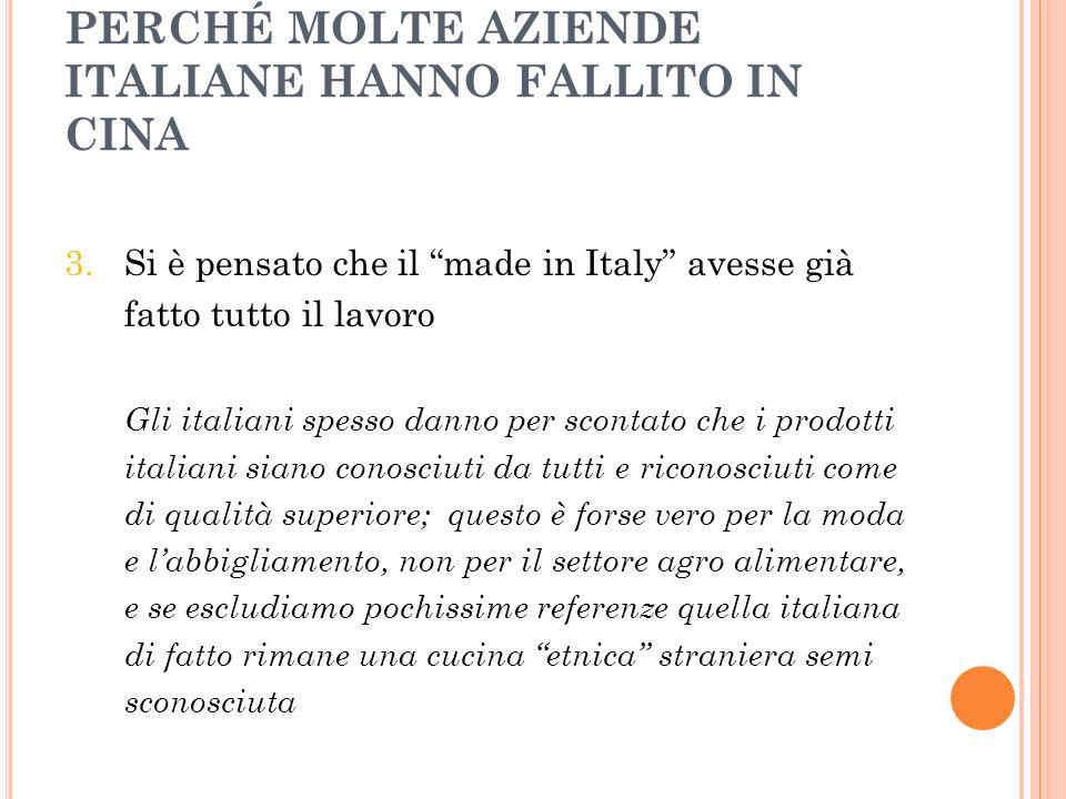 PERCHÉ MOLTE AZIENDE ITALIANE HANNO FALLITO IN CINA 3. Si è pensato che il made in Italy avesse già fatto tutto il lavoro Gli italiani spesso danno pe