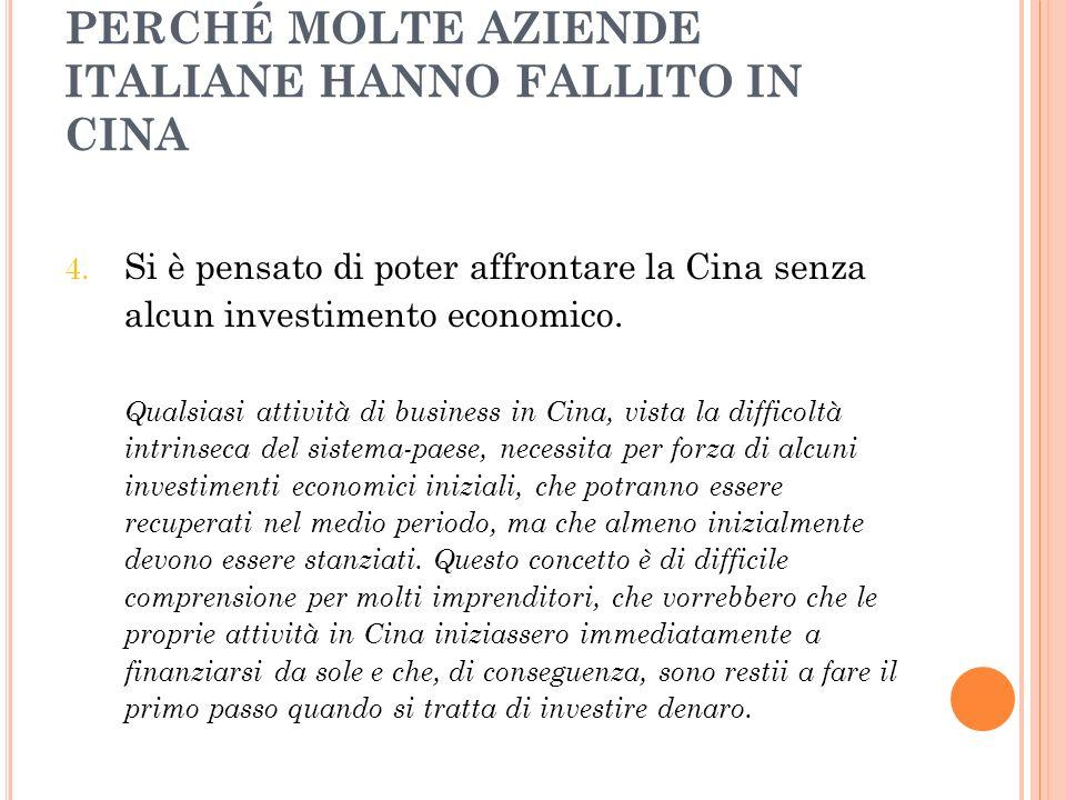 PERCHÉ MOLTE AZIENDE ITALIANE HANNO FALLITO IN CINA 4. Si è pensato di poter affrontare la Cina senza alcun investimento economico. Qualsiasi attività