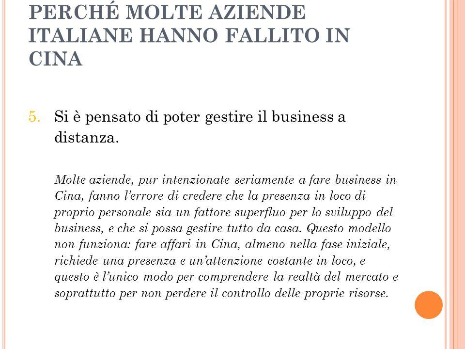 PERCHÉ MOLTE AZIENDE ITALIANE HANNO FALLITO IN CINA 5. Si è pensato di poter gestire il business a distanza. Molte aziende, pur intenzionate seriament