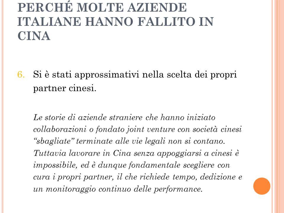 PERCHÉ MOLTE AZIENDE ITALIANE HANNO FALLITO IN CINA 6. Si è stati approssimativi nella scelta dei propri partner cinesi. Le storie di aziende stranier