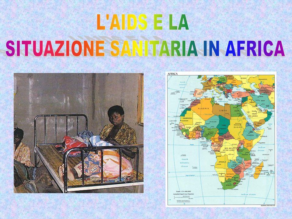 Sullo sviluppo economico dell Africa, e sulle condizioni di vita delle fasce meno abbienti della popolazione, grava anche una situazione sanitaria in molti casi drammatica.