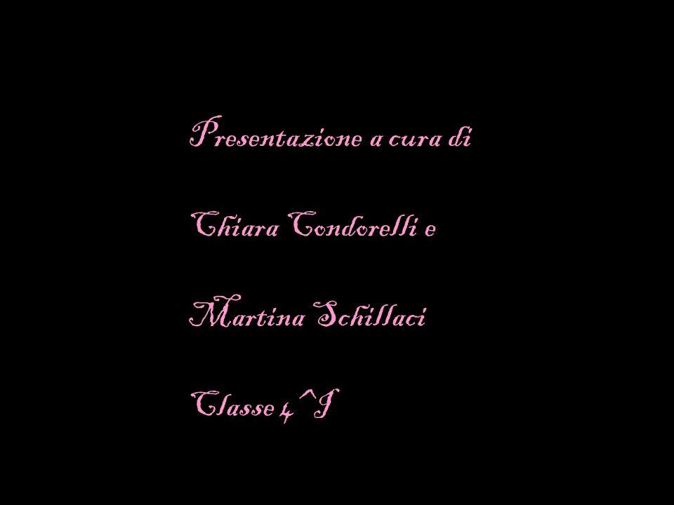 Presentazione a cura di Chiara Condorelli e Martina Schillaci Classe 4^I