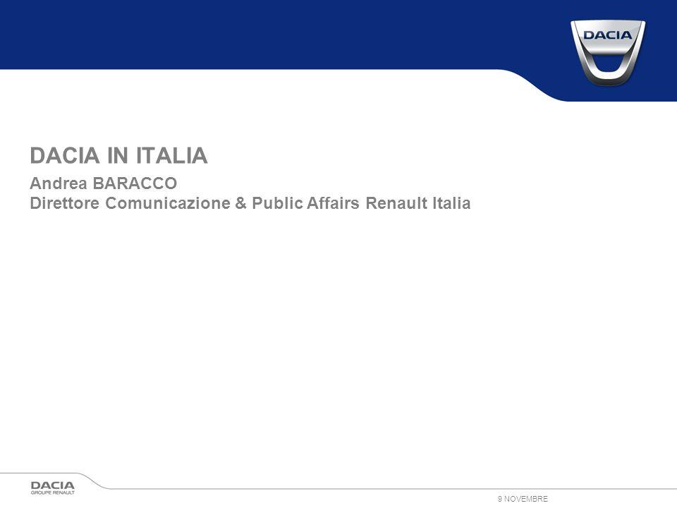 9 NOVEMBRE DACIA IN ITALIA Andrea BARACCO Direttore Comunicazione & Public Affairs Renault Italia