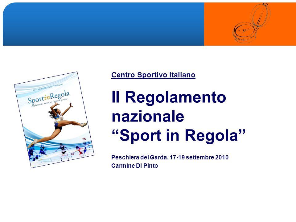 LOGO Centro Sportivo Italiano Il Regolamento nazionale Sport in Regola Peschiera del Garda, 17-19 settembre 2010 Carmine Di Pinto Centro Sportivo Italiano