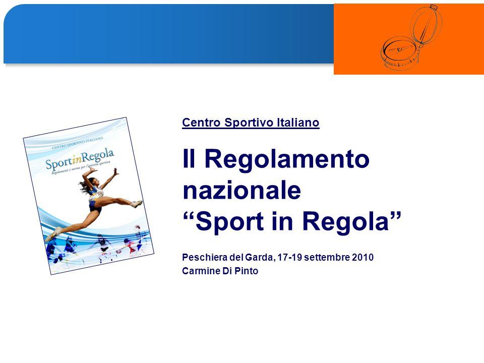 Il Regolamento nazionale Sport in Regola Peschiera del Garda, 17-19 settembre 2010 Carmine Di Pinto Centro Sportivo Italiano
