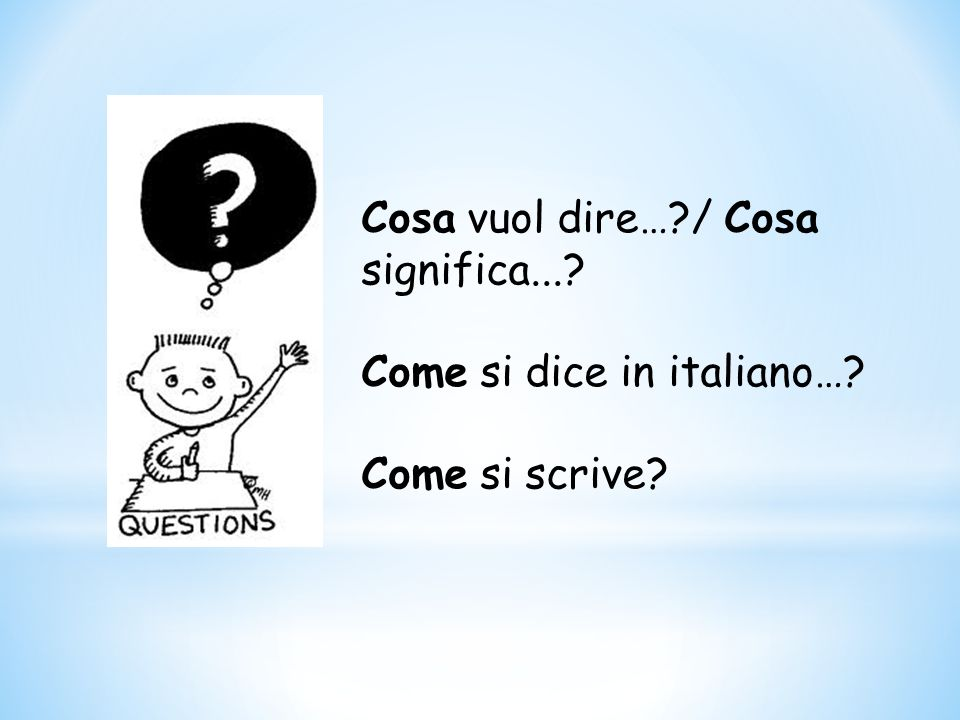 Cosa vuol dire…?/ Cosa significa...? Come si dice in italiano…? Come si scrive?