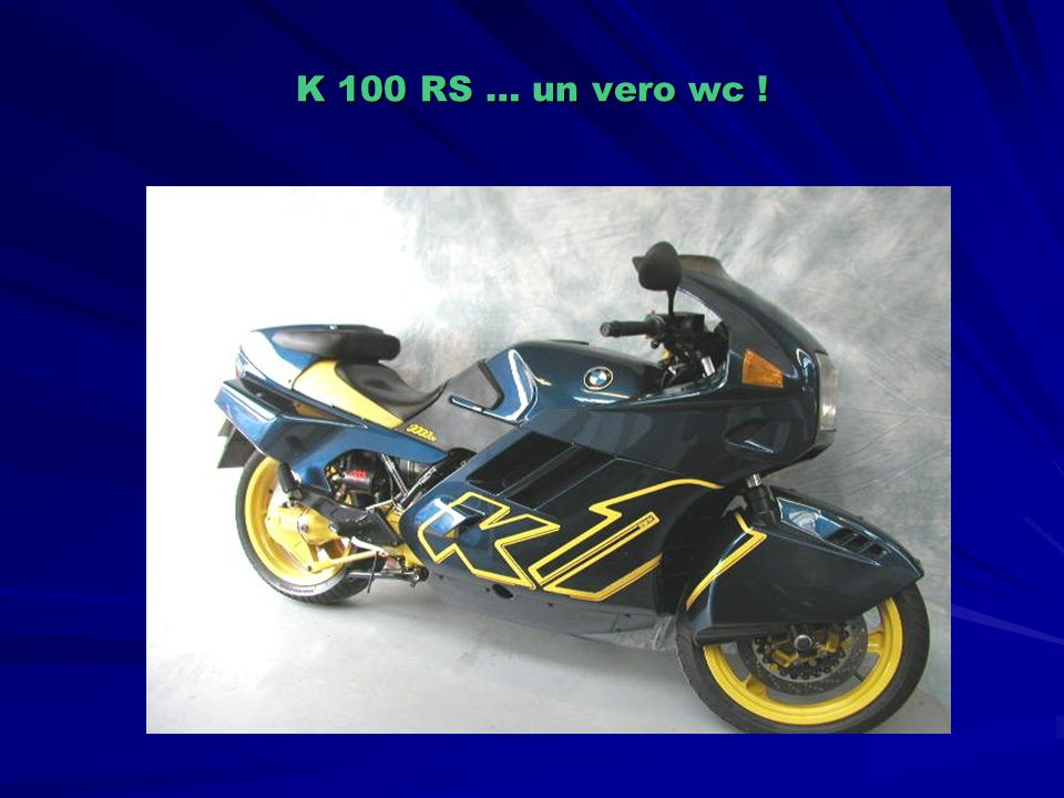 K 100 RS … un vero wc !
