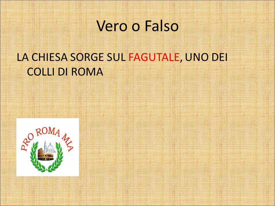 Vero o Falso LA CHIESA SORGE SUL FAGUTALE, UNO DEI COLLI DI ROMA VERO
