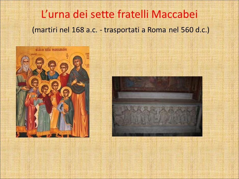 Lurna dei sette fratelli Maccabei (martiri nel 168 a.c. - trasportati a Roma nel 560 d.c.)