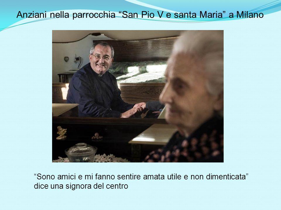Anziani nella parrocchia San Pio V e santa Maria a Milano Sono amici e mi fanno sentire amata utile e non dimenticata dice una signora del centro
