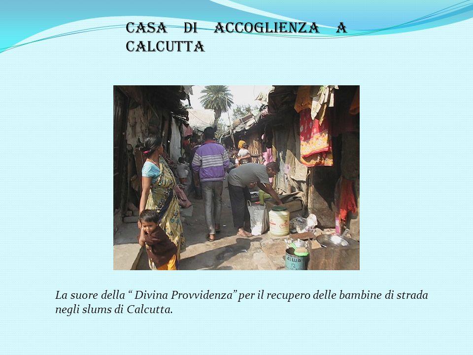 Casa di accoglienza a Calcutta La suore della Divina Provvidenza per il recupero delle bambine di strada negli slums di Calcutta.