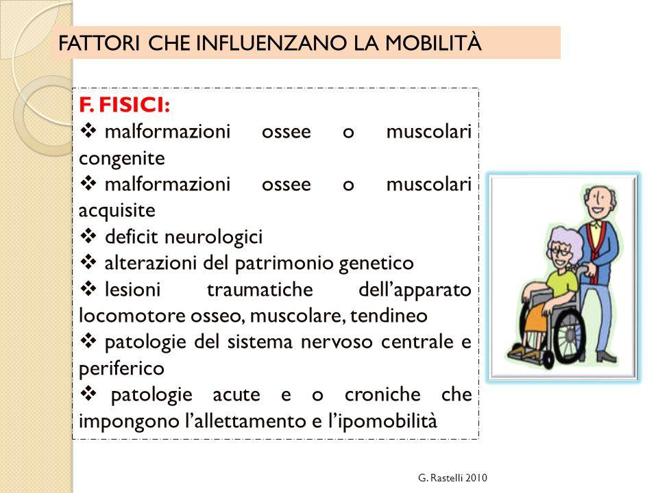 FATTORI CHE INFLUENZANO LA MOBILITÀ F. FISICI: malformazioni ossee o muscolari congenite malformazioni ossee o muscolari acquisite deficit neurologici