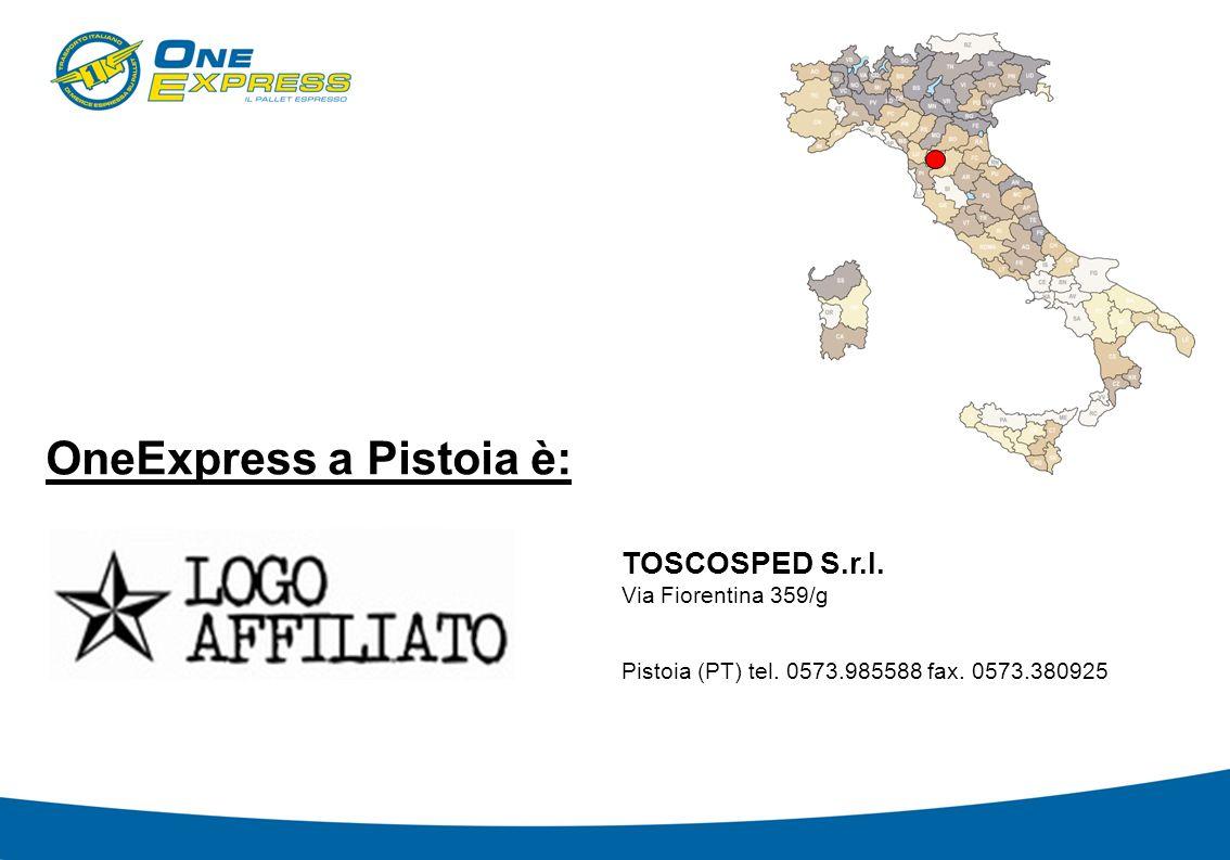 OneExpress a Pistoia è: TOSCOSPED S.r.l.Via Fiorentina 359/g Pistoia (PT) tel.