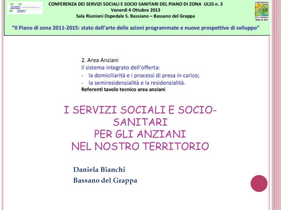 I SERVIZI SOCIALI E SOCIO- SANITARI PER GLI ANZIANI NEL NOSTRO TERRITORIO Daniela Bianchi Bassano del Grappa