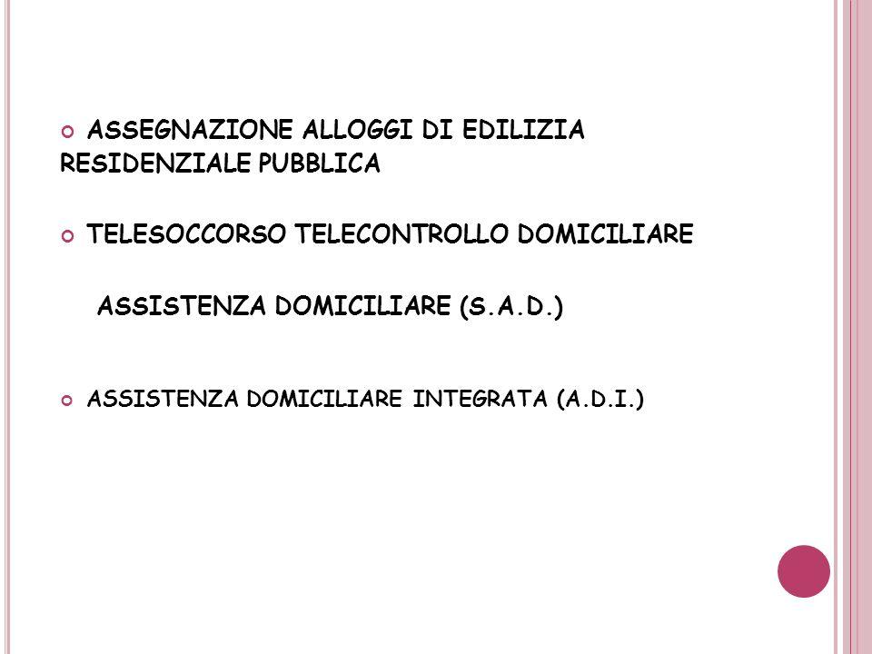 ASSEGNAZIONE ALLOGGI DI EDILIZIA RESIDENZIALE PUBBLICA TELESOCCORSO TELECONTROLLO DOMICILIARE ASSISTENZA DOMICILIARE (S.A.D.) ASSISTENZA DOMICILIARE I