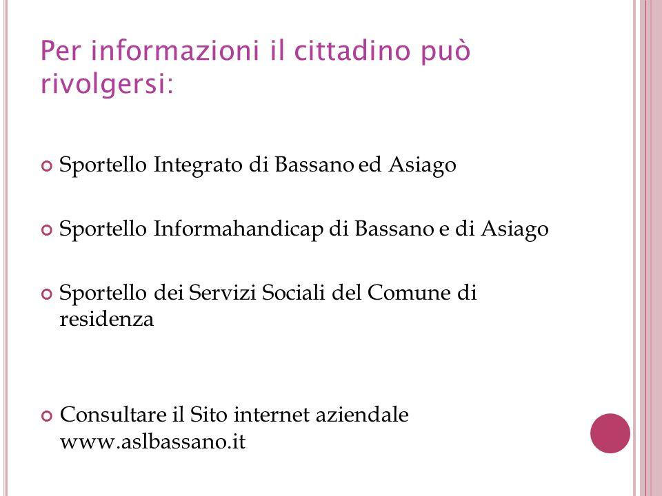 Per informazioni il cittadino può rivolgersi: Sportello Integrato di Bassano ed Asiago Sportello Informahandicap di Bassano e di Asiago Sportello dei