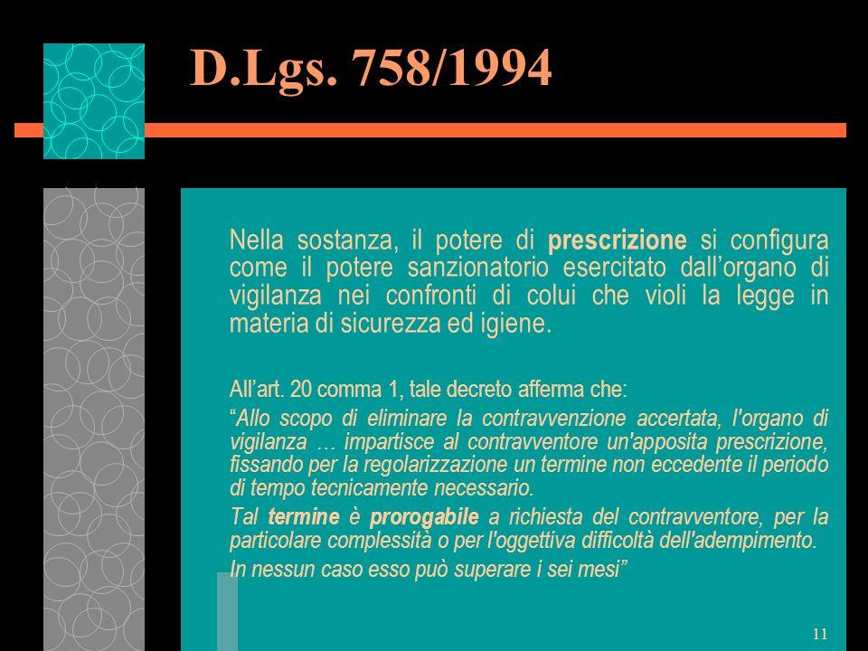 11 D.Lgs. 758/1994 Nella sostanza, il potere di prescrizione si configura come il potere sanzionatorio esercitato dallorgano di vigilanza nei confront