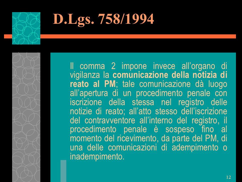 12 D.Lgs. 758/1994 Il comma 2 impone invece allorgano di vigilanza la comunicazione della notizia di reato al PM ; tale comunicazione dà luogo allaper