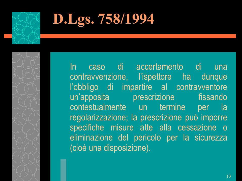13 D.Lgs. 758/1994 In caso di accertamento di una contravvenzione, lispettore ha dunque lobbligo di impartire al contravventore unapposita prescrizion