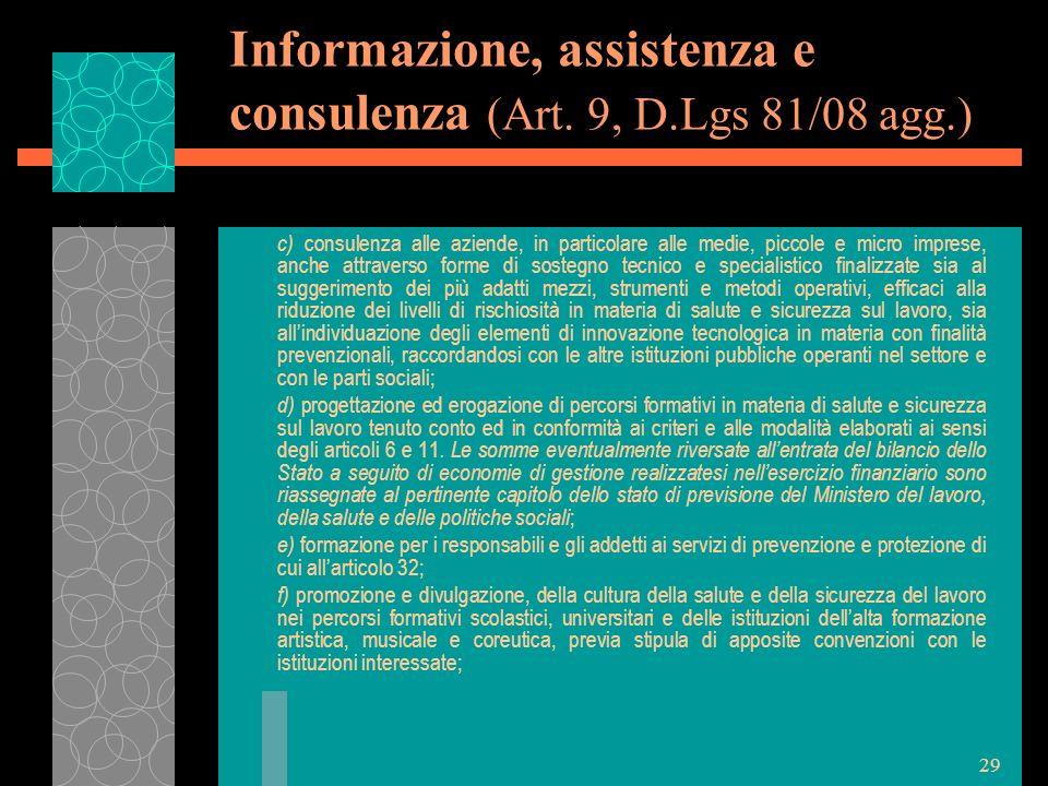 29 Informazione, assistenza e consulenza (Art. 9, D.Lgs 81/08 agg.) c) consulenza alle aziende, in particolare alle medie, piccole e micro imprese, an