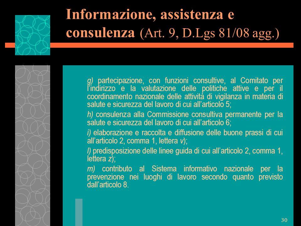 30 Informazione, assistenza e consulenza (Art. 9, D.Lgs 81/08 agg.) g) partecipazione, con funzioni consultive, al Comitato per lindirizzo e la valuta