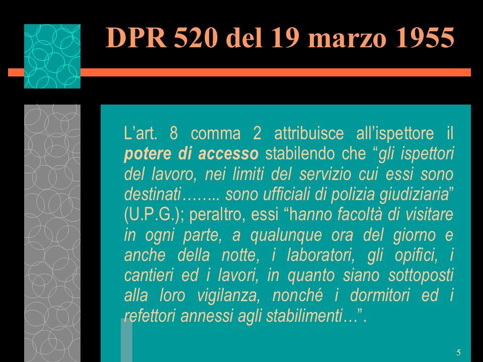 5 DPR 520 del 19 marzo 1955 Lart. 8 comma 2 attribuisce allispettore il potere di accesso stabilendo che gli ispettori del lavoro, nei limiti del serv