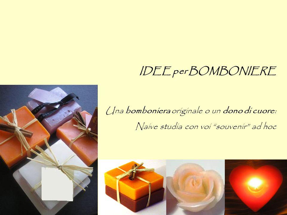 IDEE per BOMBONIERE Una bomboniera originale o un dono di cuore: Naive studia con voi souvenir ad hoc