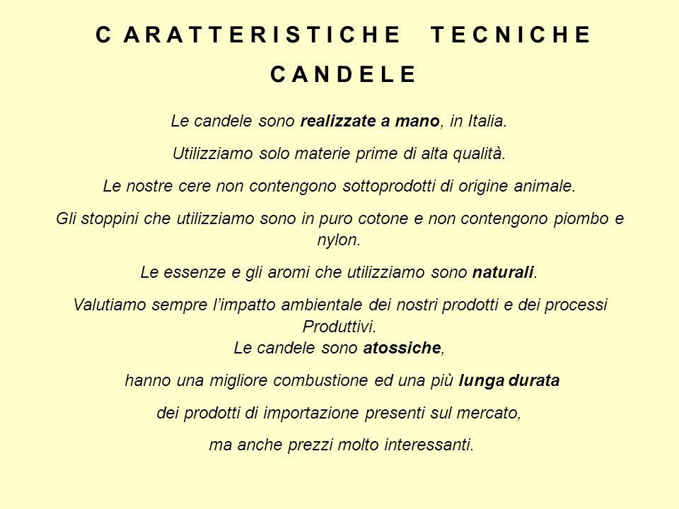 C A R A T T E R I S T I C H E T E C N I C H E C A N D E L E Le candele sono realizzate a mano, in Italia.