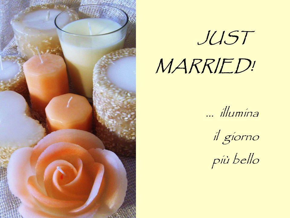JUST MARRIED!... illumina il giorno più bello