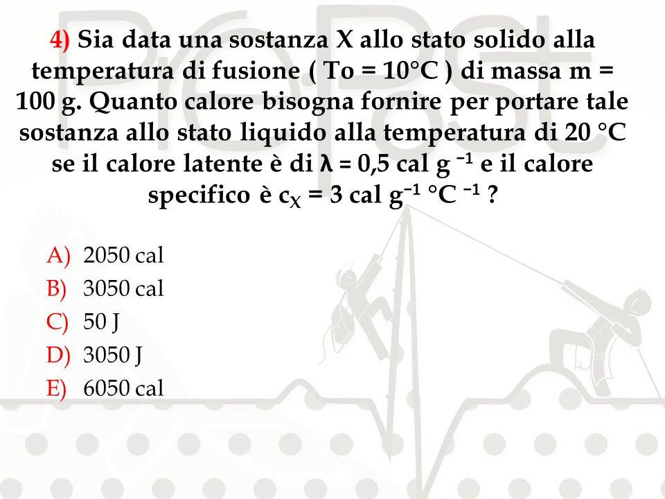 4) Sia data una sostanza X allo stato solido alla temperatura di fusione ( To = 10°C ) di massa m = 100 g.