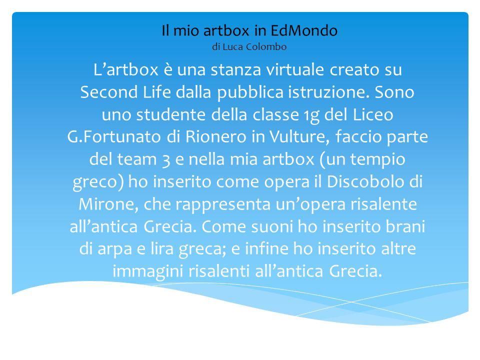 Il mio artbox in EdMondo di Luca Colombo Lartbox è una stanza virtuale creato su Second Life dalla pubblica istruzione. Sono uno studente della classe