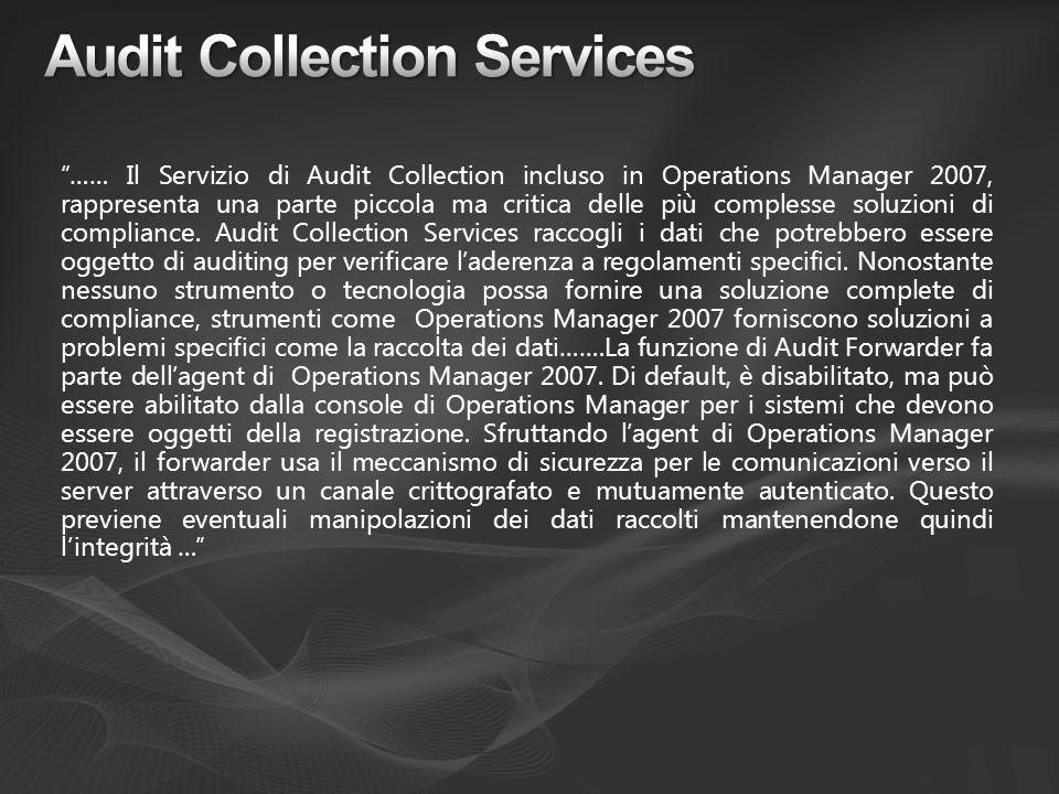 …… Il Servizio di Audit Collection incluso in Operations Manager 2007, rappresenta una parte piccola ma critica delle più complesse soluzioni di compl