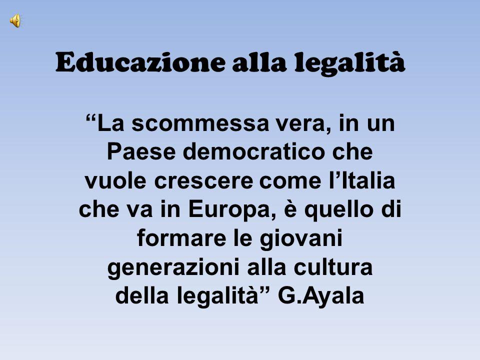 Educazione alla legalità La scommessa vera, in un Paese democratico che vuole crescere come lItalia che va in Europa, è quello di formare le giovani g