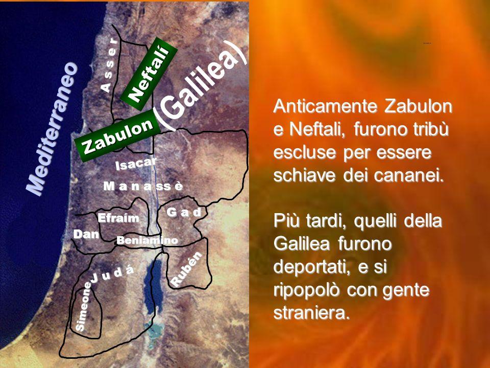 Twelve Tribes of Israel A s s e r Simeone Neftalí Zabulon Isacar Efraím M a n a ss è G a d Dan Rubén J u d á Beniamino (Galilea) Mediterraneo Anticamente Zabulon e Neftali, furono tribù escluse per essere schiave dei cananei.