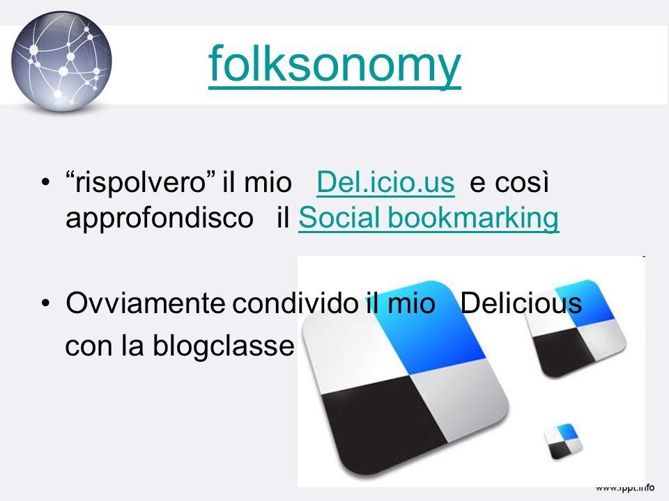 folksonomy rispolvero il mio Del.icio.us e così approfondisco il Social bookmarkingDel.icio.usSocial bookmarking Ovviamente condivido il mio Delicious con la blogclasse