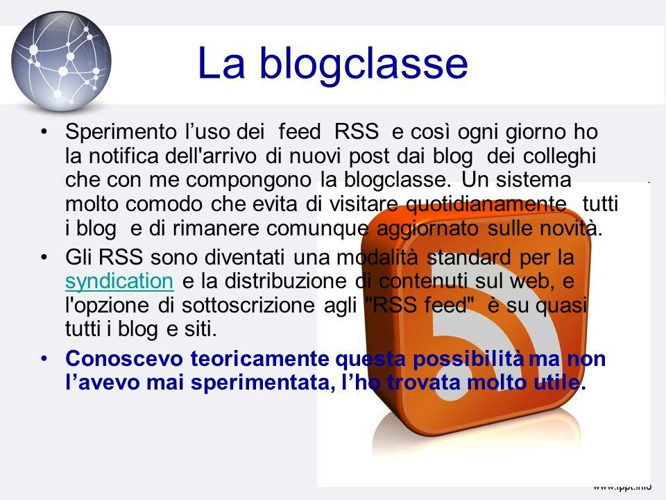 La blogclasse Sperimento luso dei feed RSS e così ogni giorno ho la notifica dell arrivo di nuovi post dai blog dei colleghi che con me compongono la blogclasse.