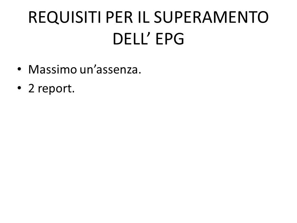 REQUISITI PER IL SUPERAMENTO DELL EPG Massimo unassenza. 2 report.