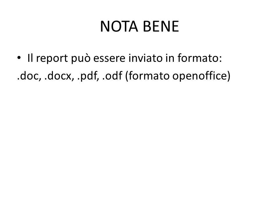 NOTA BENE Il report può essere inviato in formato:.doc,.docx,.pdf,.odf (formato openoffice)